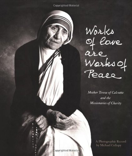 Works of Love are Works of Peace: Mother Teresa of Calcutta and the Missionaries of Charity - A ...