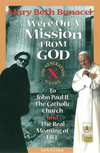 9780898705676: We're On a Mission from God: The Generation X Guide to John Paul II, The Catholic Church and the Real Meaning of Life