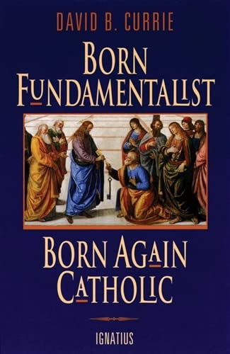 9780898705690: Born Fundamentalist, Born Again Catholic