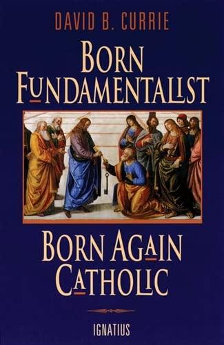 9780898705690: Born Fundamentalist, Born Again Catholic