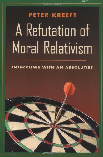 A Refutation of Moral Relativism: Interviews with an Absolutist (0898707315) by Peter Kreeft