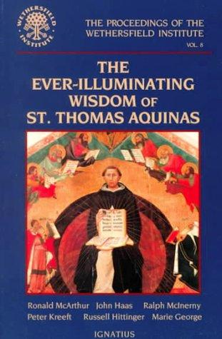 9780898707496: Ever-illuminating Wisdom of St.Thomas Aquinas (The Proceedings of the Wethersfield Institute, Volume 8)