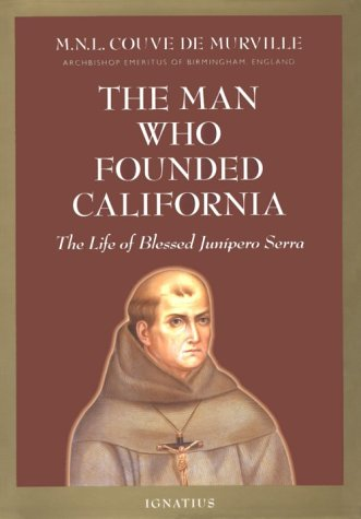 9780898707519: The Man Who Founded California: The Life of Blessed Junipero Serra
