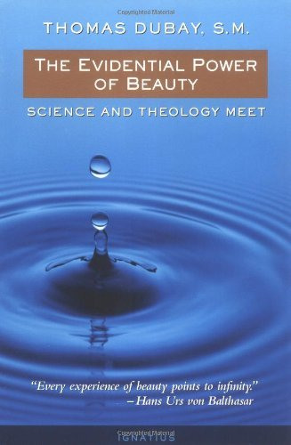 The Evidential Power of Beauty: Science and Theology Meet: Dubay, Thomas