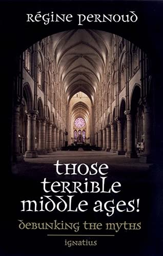 9780898707816: Those Terrible Middle Ages: Debunking the Myths