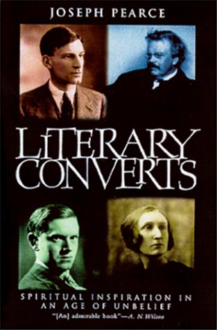 Literary Converts: Spiritual Inspiration in an Age of Unbelief: Pearce, Joseph