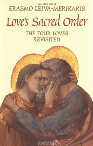 Love's Sacred Order: The Four Loves Revisited Leiva Merikakis, Erasmo