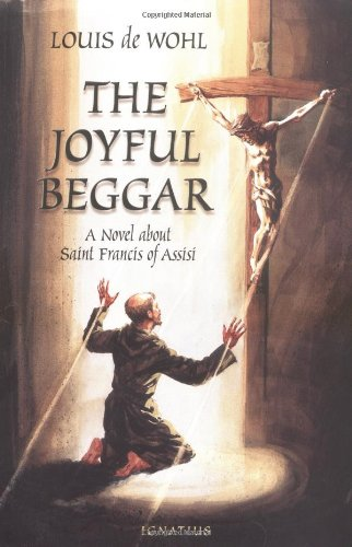 The Joyful Beggar: St. Francis of Assisi: De Wohl, Louis