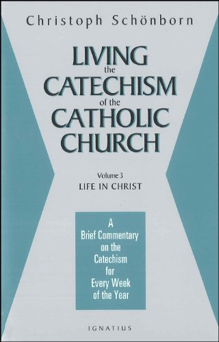 9780898708356: Living the Catechism of the Catholic Church, Vol. III: Life in Christ
