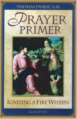 Prayer Primer: Igniting a Fire Within: Fr Thomas DuBay
