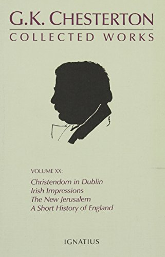 9780898708547: The Collected Works of G. K. Chesterton: Christendon in Dublin, Irish Impressions, the New Jerusalem, a Short History of England, the Patriotic Idea, Explaining the English, London, What Are (Collected Works, Volume 20)