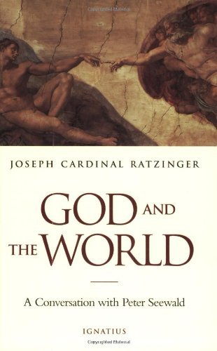 God and the World: Believing and Living in Our Time: A Conversation with Peter Seewald: Benedict ...