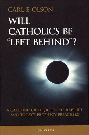 Will Catholics Be Left Behind? (Modern Apologetics Library): Carl E. Olson