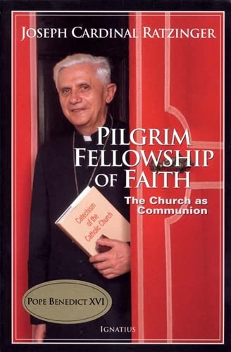 Pilgrim Fellowship Of Faith: The Church As: Joseph Cardinal Ratzinger,