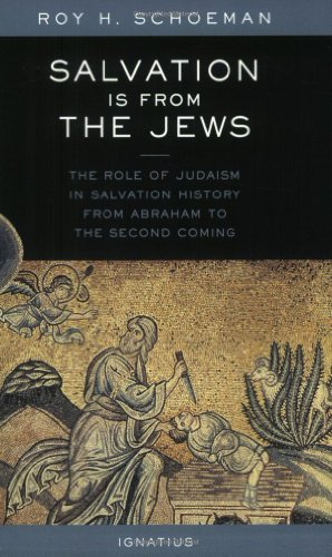 Salvation Is from the Jews: The Role of Judaism in Salvation History: Schoeman, Roy H.