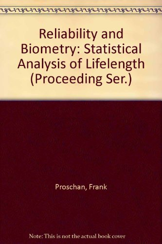 Reliability and Biometry: statistical analysis of Lifelength: Proschan, Frank &