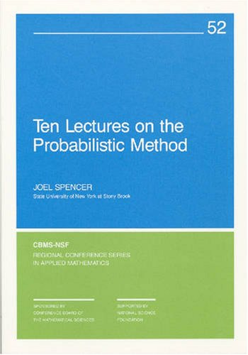 Ten Lectures on the Probabilistic Method (Cbms-Nsf: Spencer, Joel
