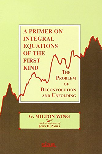 9780898712636: A Primer on Integral Equations of the First Kind: The Problem of Deconvolution and Unfolding