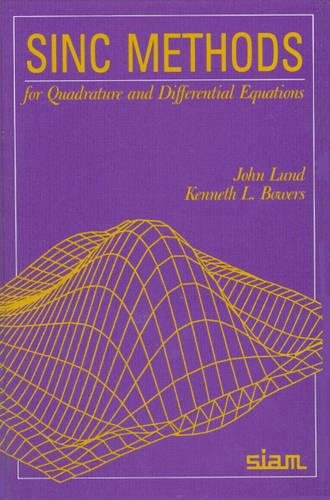 Sinc Methods for Quadrature and Differential Equations Lund, John and Bowers, Kenneth L.