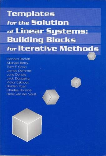 Templates for the Solution of Linear Systems: Building Blocks for Iterative Methods (Miscellaneous Titles in Applied Mathematics Series No 43) (0898713285) by Barrett, Richard; Berry, Michael; Chan, Tony F.; Demmel, James; Donato, June; Dongarra, Jack; Eijkhout, Victor; Pozo, Roldan; Romine, Charles; van...