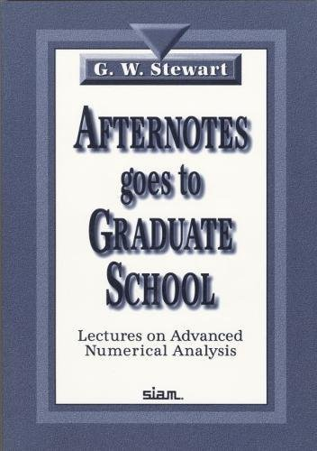 9780898714043: Afternotes Goes to Graduate School: Lectures on Advanced Numerical Analysis