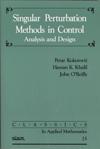 9780898714449: Singular Perturbation Methods in Control: Analysis and Design (Classics in Applied Mathematics)