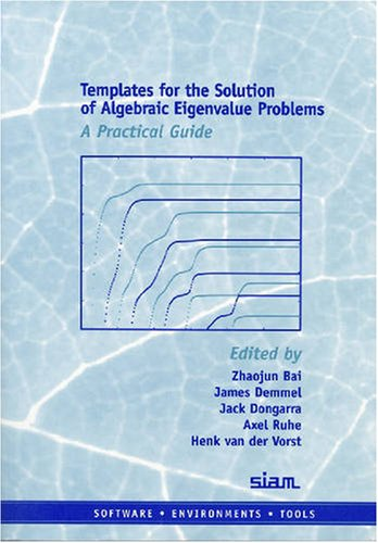 9780898714715: Templates for the Solution of Algebraic Eigenvalue Problems Paperback: A Practical Guide (Software, Environments and Tools)