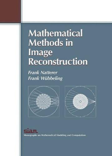 9780898714722: Mathematical Methods in Image Reconstruction (Monographs on Mathematical Modeling and Computation)