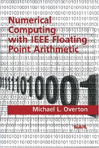 9780898714821: Numerical Computing With IEEE Floating Point Arithmetic: Including One Theorem, One Rule of Thumb, and One Hundred and One Exercises