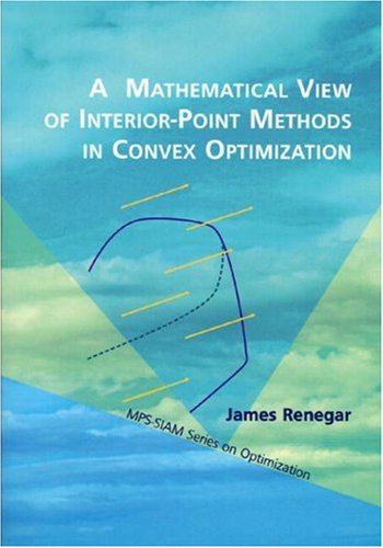9780898715026: A Mathematical View of Interior-Point Methods in Convex Optimization (MPS-SIAM Series on Optimization)