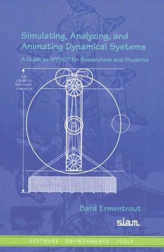 9780898715064: Simulating, Analyzing, and Animating Dynamical Systems: A Guide to Xppaut for Researchers and Students (Software, Environments, Tools) (Software, Environments and Tools)