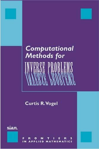 9780898715071: Computational Methods For Inverse Problems (Frontiers in Applied Mathematics)