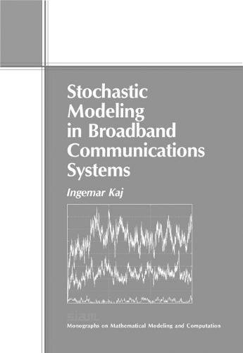 9780898715194: Stochastic Modeling in Broadband Communications Systems (Monographs on Mathematical Modeling and Computation)