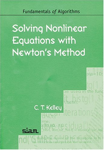 9780898715460: Solving Nonlinear Equations with Newton's Method Paperback (Fundamentals of Algorithms)