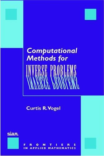 9780898715507: Computational Methods for Inverse Problems Paperback (Frontiers in Applied Mathematics)