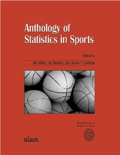 Anthology of Statistics in Sports (ASA-SIAM Series on Statistics and Applied Probability): Jim ...