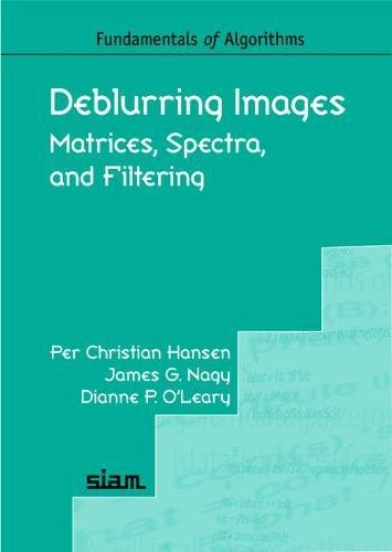 9780898716184: Deblurring Images: Matrices, Spectra, and Filtering (Fundamentals of Algorithms 3)