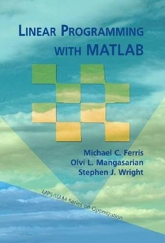 Linear Programming with MATLAB (MPS-SIAM Series on Optimization): Ferris, Michael C., Mangasarian, ...