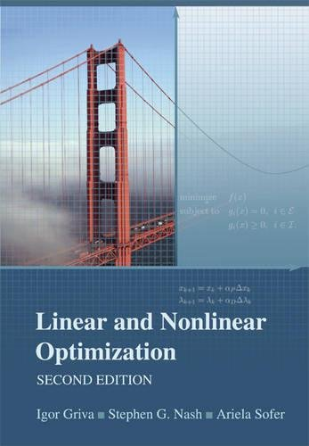 Linear and Nonlinear Optimization, Second Edition: Igor Griva; Stephen