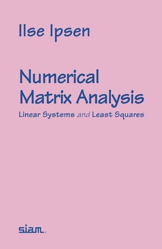 Numerical Matrix Analysis: Linear Systems and Least Squares: Ipsen, Ilse