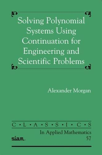 9780898716788: Solving Polynominal Systems Using Continuation for Engineering and Scientific Problems (Classics in Applied Mathematics)