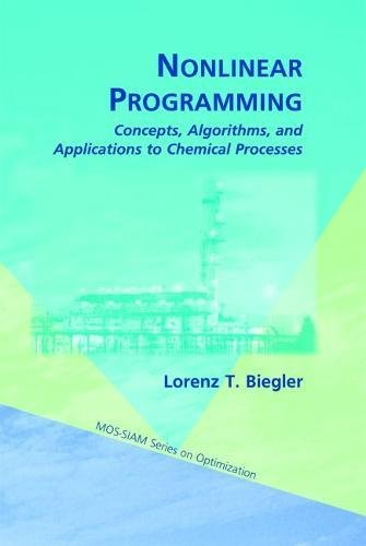 Nonlinear Programming: Concepts, Algorithms, and Applications to Chemical Processes (MPS-SIAM ...