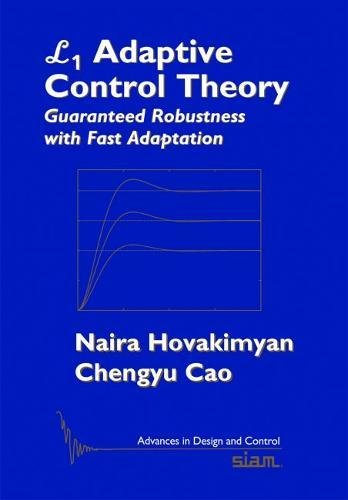 9780898717044: L1 Adaptive Control Theory: Guaranteed Robustness with Fast Adaptation (Advances in Design and Control)