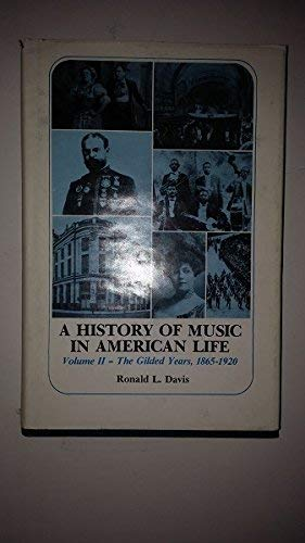 A History of Music in American Life, Volume 2: The Gilded Years, 1865-1920.: DAVIS, Ronald L.,