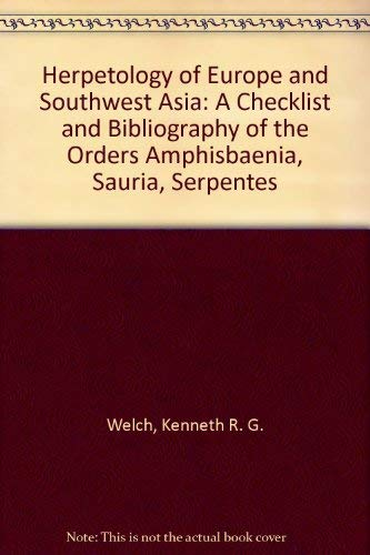 Herpetology of Europe and Southwest Asia: A: Welch, Kenneth R.