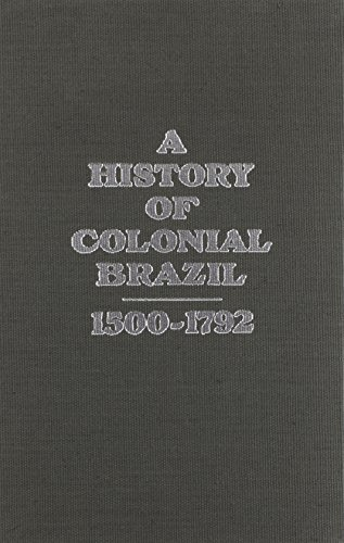 9780898746853: A History of Colonial Brazil, 1500-1792 With Map Insert