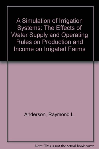 Simulation of Irrigation Systems: the Effects of: Anderson, Raymond L.