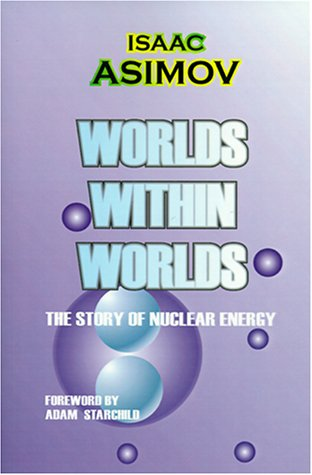 9780898750010: Worlds Within Worlds: The Story Of Nuclear Energy