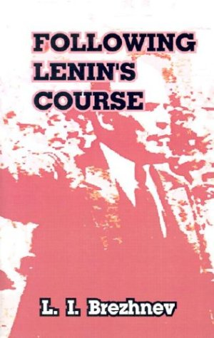 Following Lenin's Course: Speeches and Articles: Leonid Il'ich Brezhnev