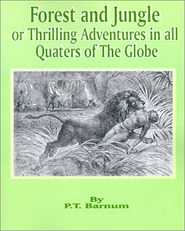 Forest and Jungle or Thrilling Adventures in: Barnum, P T.